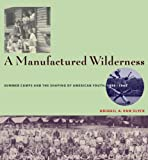 Abigail A.Van Slyck Manufactured Wilderness: Summer Camps and the Shaping of American Youth, 1890-1960 (Architecture, Landscape, and American Culture)