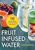 Fruit Infused Water: 98 Delicious Recipes for Your Fruit Infuser Water Pitcher