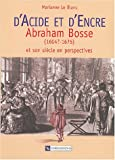 echange, troc M. Le Blanc - D'acide et d'encre : Abraham Bosse (1604?-1676) et son siècle en perspectives