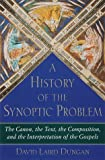 img - for A History of the Synoptic Problem: The Canon, the Text, the Composition, and the Interpretation of the Gospels book / textbook / text book