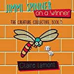 Jimmi Spinner on a Winner: The Creature Collective, Book 5 | Claire Lamont