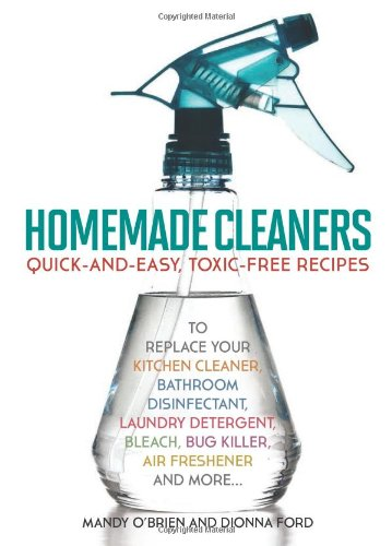 Homemade Cleaners: Quick-And-Easy, Toxin-Free Recipes To Replace Your Kitchen Cleaner, Bathroom Disinfectant, Laundry Detergent, Bleach, Bug Killer, Air Freshener, And More… back-303002