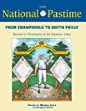 img - for From Swampoodle to South Philly: Baseball in Philadelphia & the Delaware Valley (The National Pastime) (Volume 43) book / textbook / text book