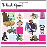 Plush You: Lovable Misfit Toys to Sew & Stuff: Lovable Misfit Toys to Sew and Stuffby Kristen Rask