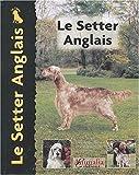 echange, troc Juliette Cunliffe, Philippe de Wailly - Le Setter Anglais