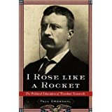 I Rose Like a Rocket: The Political Education of Theodore Roosevelt ~ Paul Grondahl