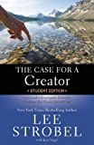 The Case for a Creator Student Edition: A Journalist Investigates Scientific Evidence That Points Toward God (0310249775) by Lee Strobel