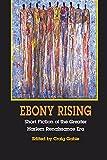 Ebony Rising: Short Fiction of the Greater Harlem Renaissance Era