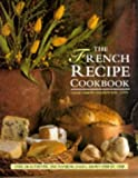 img - for The French Recipe Cookbook: Over 200 Authentic and Inspiring Dishes, Shown Step-by-Step book / textbook / text book