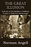 The Great Illusion A Study of the Relation of Military Power to National Advantage