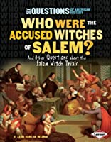 Who Were the Accused Witches of Salem?: And Other Questions About the Witchcraft Trials (Six Questions of American History)