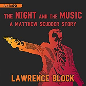 The Night and the Music: A Matthew Scudder Story, Book 6 | [Lawrence Block]