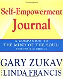 Self-Empowerment Journal: A Companion to The Mind of the Soul: Responsible Choice (0743257464) by Zukav, Gary