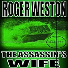 The Assassin's Wife: A Thriller (       UNABRIDGED) by Roger Weston Narrated by Kitty Hendrix