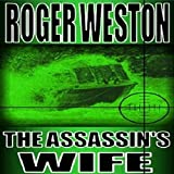 The Assassin's Wife: A Thriller ~ Roger Weston