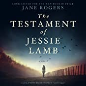 The Testament of Jessie Lamb: A Novel | [Jane Rogers]