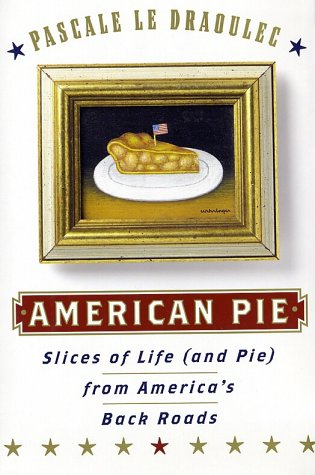 Image of American Pie: Slices of Life (and Pie) from America's Back Roads