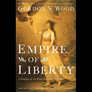 Empire of Liberty: A History of the Early Republic | [Gordon S. Wood]