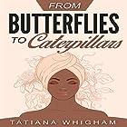 From Butterflies to Caterpillars Hörbuch von Tatiana Whigham Gesprochen von: Vanessa Padla