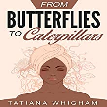 From Butterflies to Caterpillars Audiobook by Tatiana Whigham Narrated by Vanessa Padla