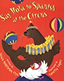 Say Hola to Spanish at the Circus (1584300426) by Susan Middleton Elya