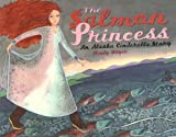 The Salmon Princess: An Alaska Cinderella Story (Paws IV Children s Books)