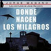 Donde nacen los milagros [Where Miracles Are Born]: Las aventuras de Jaime Azcárate, Book 2 [The Adventures of Jaime Azcarate] | Jorge Magano