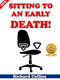 Sitting To An Early Death!: Why Your Chair is Killing You and What You Can Do About It!