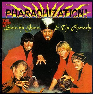 Pharaohization! The Best Of Sam The Sham & The Pharaohs