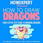 How to Draw Dragons |  HowExpert Press,Mark David Mariano