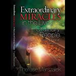 Extraordinary Miracles in the Lives of Ordinary People | Therese Marszalek