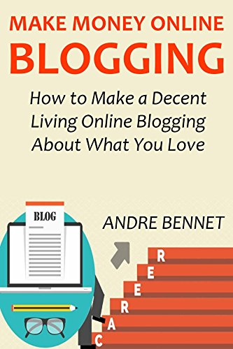 MAKE MONEY ONLINE BLOGGING (2016 Extended Version): How to Make a Decent Living Online Blogging About What You...