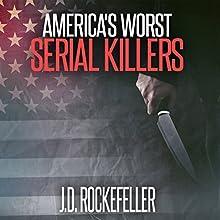America's Worst Serial Killers: J.D. Rockefeller's Book Club Audiobook by J.D. Rockefeller Narrated by John Fiore
