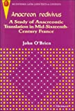 Anacreon Redivivus: A Study of Anacreontic Translation in Mid-Sixteenth-Century France (Recentiores: Later Latin Texts and Contexts) (0472106171) by O'Brien, John