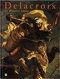 img - for Delacroix: Les dernieres annees : Galeries nationales du Grand Palais, 7 avril-20 juillet 1998, Philadelphia Museum of Art, 10 septembre 1998-3 janvier 1999 (French Edition) book / textbook / text book