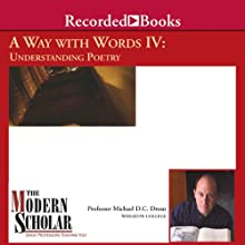 A Way with Words IV: Understanding Poetry (       UNABRIDGED) by Michael D. C. Drout Narrated by Michael Drout