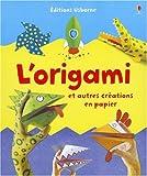 echange, troc Eileen O'Brien, Kate Needham, Fiona Watt, Collectif - L'origami : Et autres créations en papier