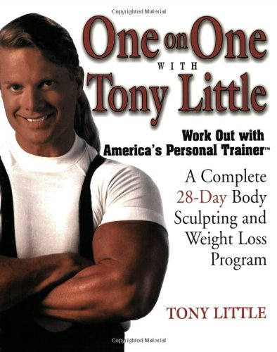 One on One With Tony Little: A Complete 28-Day Body Sculpting and Weight Loss Program