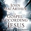 The Gospel According to Jesus: What Is Authentic Faith? Hörbuch von John MacArthur Gesprochen von: Tom Casaletto
