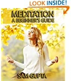 Meditation For Beginners: How to decrease stress, gain focus and destroy negative thoughts (Gupta Guides)