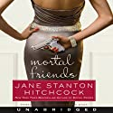 Mortal Friends (       UNABRIDGED) by Jane Stanton Hitchcock Narrated by Jennifer Van Dyck
