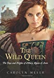 The Wild Queen: The Days and Nights of Mary, Queen of Scots (Young Royals) (0152061886) by Meyer, Carolyn