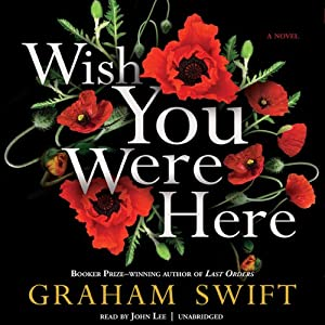 Wish You Were Here | [Graham Swift]