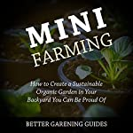 Mini Farming: How to Create a Sustainable Organic Garden in Your Backyard You Can Be Proud Of |  Better Gardening Guides