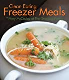 Tiffany McCauley Clean Eating Freezer Meals