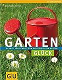 Gartenglück: Schritt für Schritt zum pflegeleichten Garten (Gartenspaß neu)