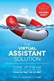 img - for The Virtual Assistant Solution: Come up for Air, Offload the Work You Hate, and Focus on What You Do Best book / textbook / text book
