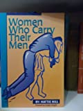 img - for Women Who Carry Their Men by Hill, Hattie (1996) Paperback book / textbook / text book