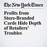 Profits from Store-Branded Cards Hide Depth of Retailers' Troubles | Michael Corkery,Jessica Silver Greenberg