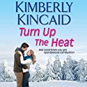 Turn Up the Heat: A Pine Mountain Novel (       UNABRIDGED) by Kimberly Kincaid Narrated by Casey Holloway